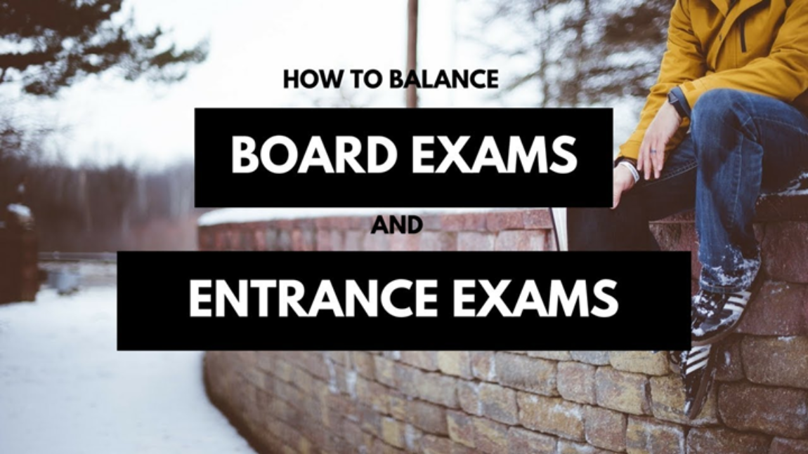 How to manage study for Boards and Entrance Exam at the same time?